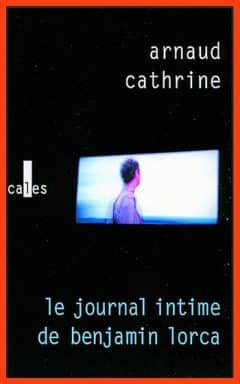 Arnaud Cathrine - Le journal intime de Benjamin Lorca