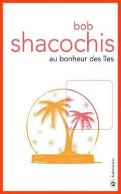 Bob Shacochis - Au bonheur des îles