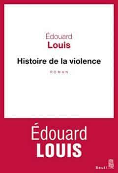 Edouard Louis - Histoire de la violence