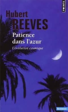 Hubert Reeves - Patience dans l'azur : L'évolution cosmique