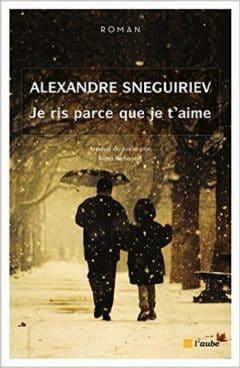 Alexandre Sneguiriev - Je ris parce que je t'aime