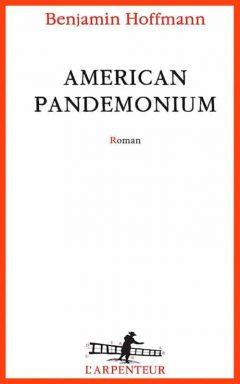 Benjamin Hoffmann - American Pandemonium