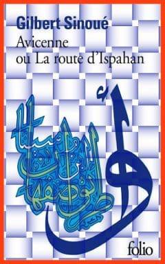 Gilbert Sinoué - Avicenne ou La route d'Ispahan