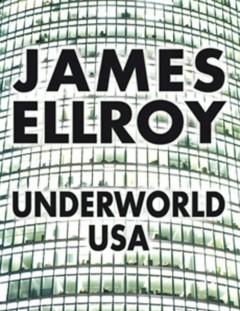 James Ellroy - Underworld USA