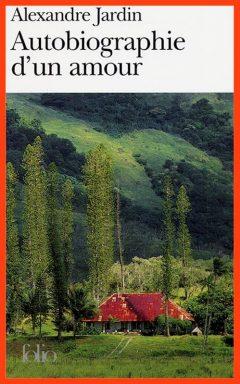 Alexandre Jardin - Autobiographie d'un amour