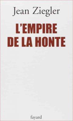 Jean Ziegler - L'Empire de la Honte