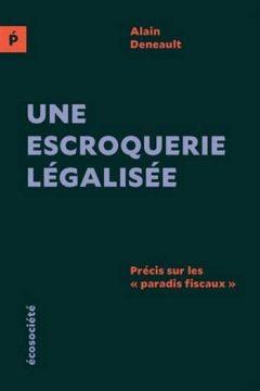 Alain Deneault - Une escroquerie légalisée