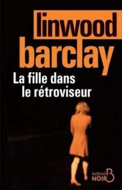 Linwood Barclay - La fille dans le retroviseur