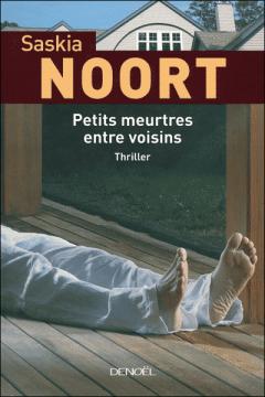 Saskia Noort - Petits meurtres entre voisins