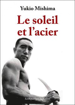 Yukio Mishima - Le Soleil et l'Acier