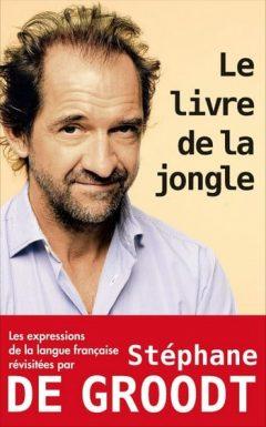 Stéphane De Groodt - Le livre de la jongle