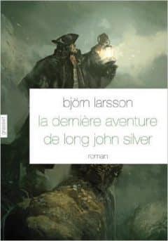 Björn Larsson - La dernière aventure de Long John Silver