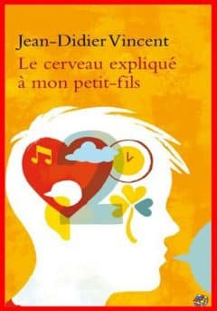 Jean-Didier Vincent - Le cerveau expliqué à mon petit-fils