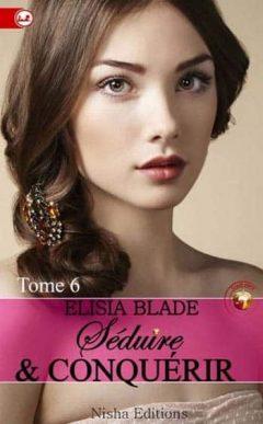 Elisia Blade - Séduire et Conquérir - Tome 6