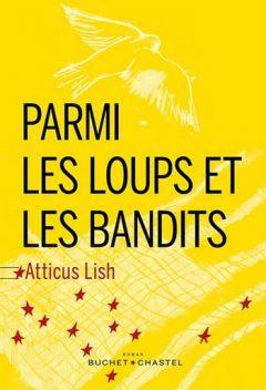 Atticus Lish - Parmi les loups et les bandits