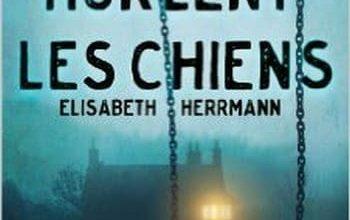 Elisabeth Herrmann - Tant que hurlent les chiens