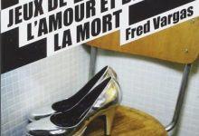 Fred Vargas - Les Jeux de l'Amour et de la Mort