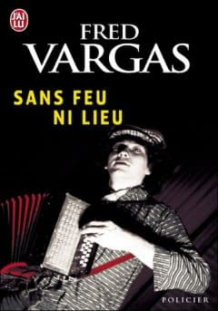 Fred Vargas - Sans feu ni lieu
