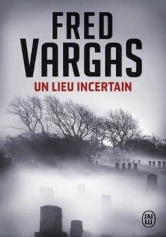 Fred Vargas - Un lieu incertain
