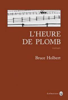 Bruce Holbert - L'Heure de plomb