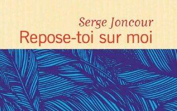 Serge Joncour - Repose-toi sur moi