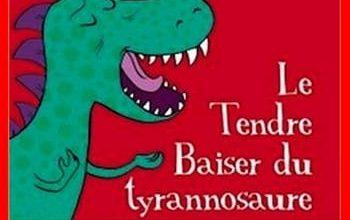 Agnès Abécassis - Le tendre baiser du Tyrannosaure