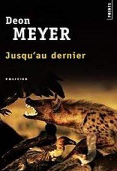 Deon Meyer - Jusqu'au dernier