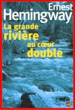 Ernest Hemingway - La grande rivière au coeur double