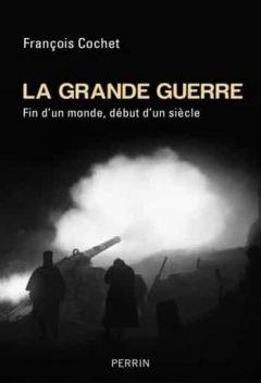 François Cochet - La Grande Guerre