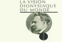 Photo de Friedrich Nietzsche – La vision dionysiaque du monde
