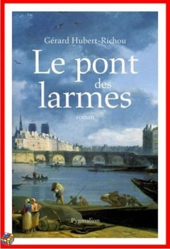 Gérard Hubert-Richou - Le pont des larmes