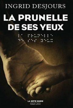 Ingrid Desjours - La prunelle De Ses Yeux