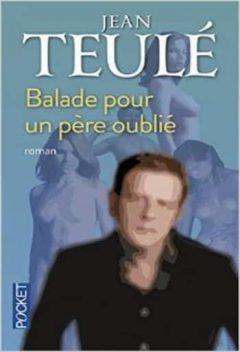 Jean Teulé - Ballade pour un père oublié