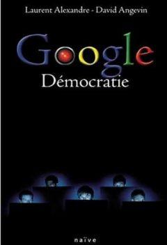 Laurent Alexandre & David Angevin - Google démocratie