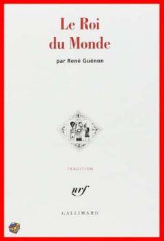 René Guénon - Le roi du monde