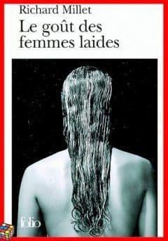 Richard Millet - Le goût des femmes laides