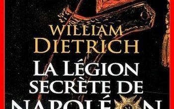 William Dietrich - La légion secrète de Napoléon