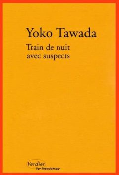 Yoko Tawada - Train de nuit avec suspects