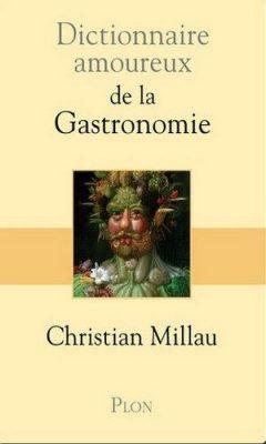 Christian Millau - Dictionnaire amoureux de la Gastronomie