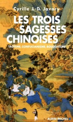 Cyrille Javary - Les trois sagesses chinoises