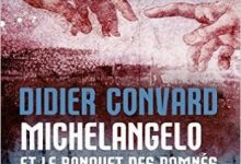 Didier Convard - Michelangelo et le banquet des damnés
