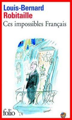Louis-Bernard Robitaille - Ces impossibles Français