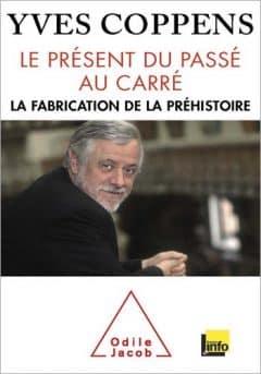 Yves Coppens - Le Présent du passé au carré