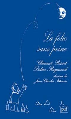 Clément Rosset - La Folie sans peine