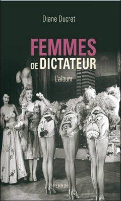 Diane Ducret - Femmes de dictateur
