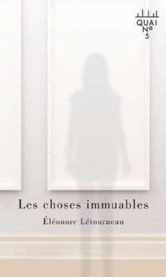 Éléonore Létourneau - Les choses immuables