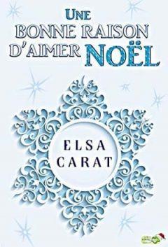 Une bonne raison d'aimer Noël  - Carat Elsa