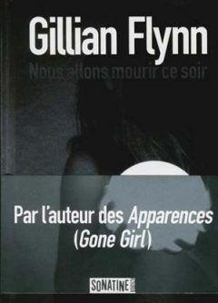Gillian Flynn - Nous allons mourir ce soir