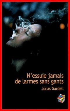 Jonas Gardell - N'essuie jamais de larmes sans gants