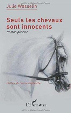 Julie Wasselin - Seuls les chevaux sont innocents
